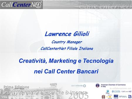 Lawrence Gilioli Country Manager CallCenterNet Filiale Italiana Creatività, Marketing e Tecnologia nei Call Center Bancari.