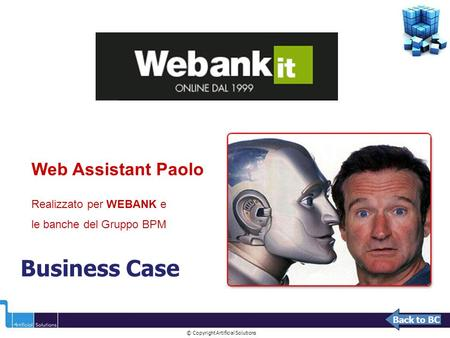 © Copyright Artificial Solutions Back to BC Business Case Web Assistant Paolo Realizzato per WEBANK e le banche del Gruppo BPM.