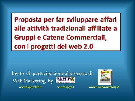 Invito di partecipazione al progetto di Web Marketing by www.happyclub.it www.happy.it www.e-webmarketing.it.