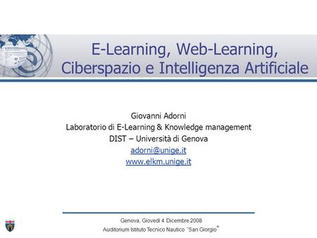 E-Learning, Web-Learning, Ciberspazio e Intelligenza Artificiale Giovanni Adorni Laboratorio di E-Learning & Knowledge management DIST – Università di.