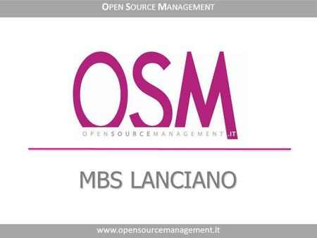 MBS LANCIANO www.opensourcemanagement.it O PEN S OURCE M ANAGEMENT.