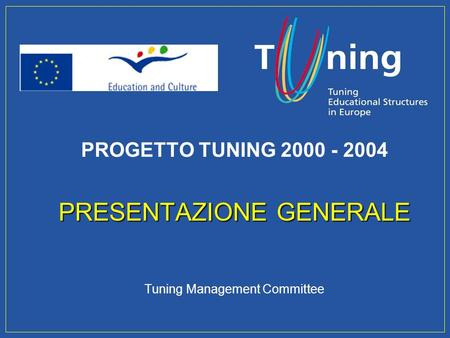 Management Committee PROGETTO TUNING 2000 - 2004 PRESENTAZIONE GENERALE Tuning Management Committee.