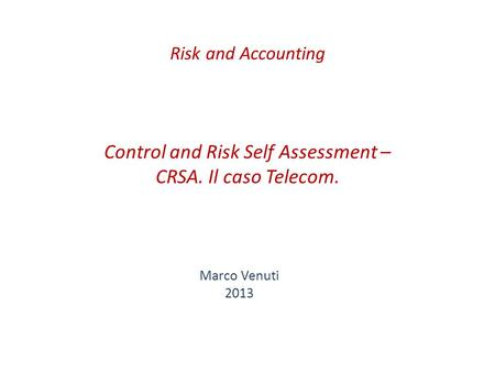 Control and Risk Self Assessment – CRSA. Il caso Telecom. Marco Venuti 2013 Risk and Accounting.