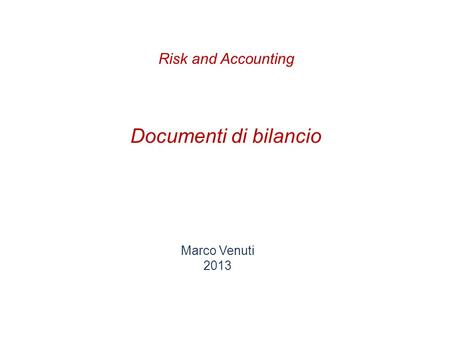 Documenti di bilancio Marco Venuti 2013 Risk and Accounting.