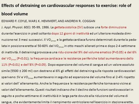 Effects of detraining on cardiovascular responses to exercise: role of blood volume EDWARD F. COYLE, MAR1 K. HEMMERT, AND ANDREW R. COGGAN J. Appl. Physiol.