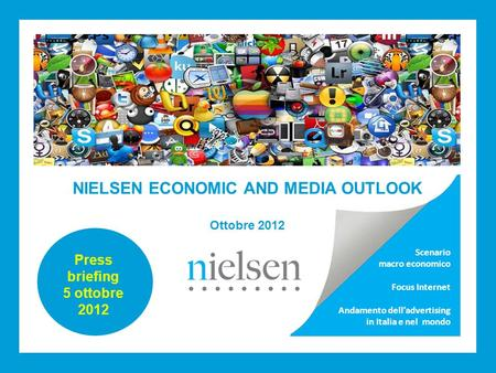 Nielsen Economic and Media Outlook - ottobre 2012 Scenario macro economico Focus Internet Andamento delladvertising in Italia e nel mondo NIELSEN ECONOMIC.