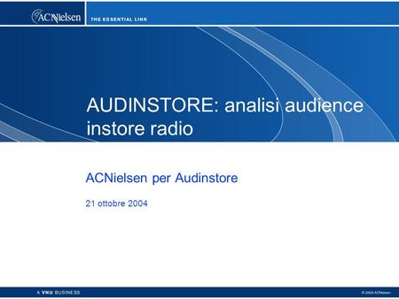 AUDINSTORE: analisi audience instore radio ACNielsen per Audinstore 21 ottobre 2004.