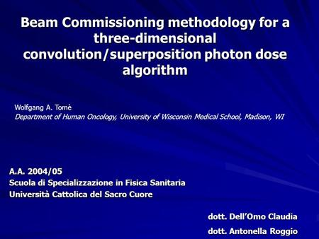 Beam Commissioning methodology for a three-dimensional convolution/superposition photon dose algorithm A.A. 2004/05 Scuola di Specializzazione in Fisica.