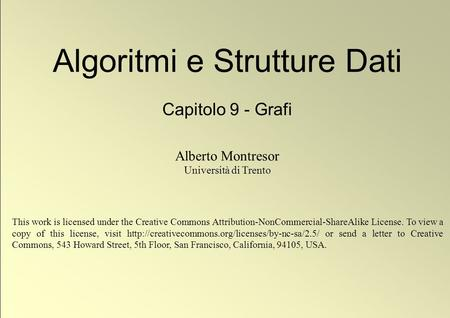 1 © Alberto Montresor Algoritmi e Strutture Dati Capitolo 9 - Grafi Alberto Montresor Università di Trento This work is licensed under the Creative Commons.