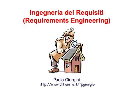 Ingegneria dei Requisiti (Requirements Engineering) Paolo Giorgini