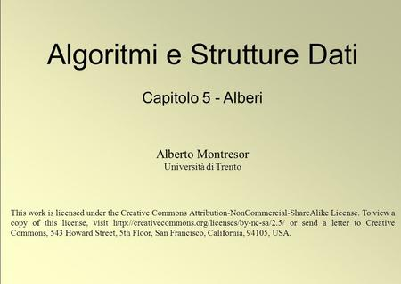 1 © Alberto Montresor Algoritmi e Strutture Dati Capitolo 5 - Alberi Alberto Montresor Università di Trento This work is licensed under the Creative Commons.