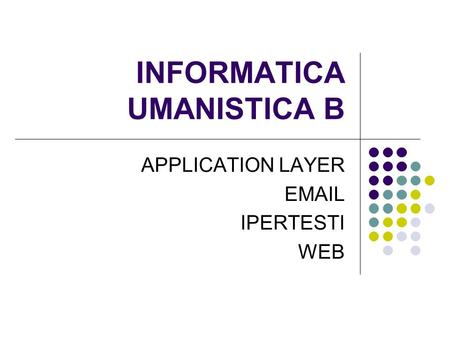 INFORMATICA UMANISTICA B APPLICATION LAYER EMAIL IPERTESTI WEB.