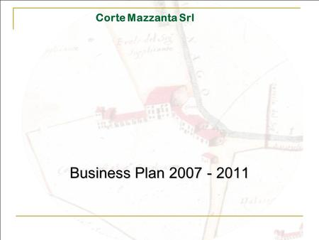 Corte Mazzanta Srl Business Plan 2007 - 2011.