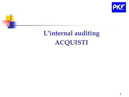 1 L internal auditing ACQUISTI. 2 Necessit à ed ausili per l Azione dell internal audit: Le rilevanze documentali fondamentali fanno riferimento per: