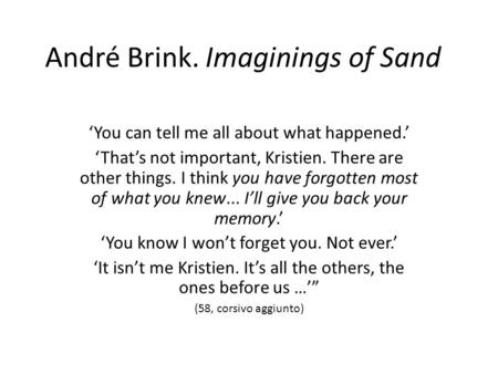 André Brink. Imaginings of Sand You can tell me all about what happened. Thats not important, Kristien. There are other things. I think you have forgotten.