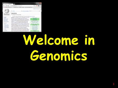 Welcome in Genomics 1. 2 Welcome in omics omics observation of large data sets which can be made with high throughput procedures 3.