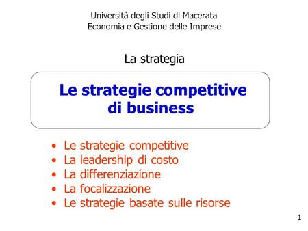 1 Le strategie competitive di business Università degli Studi di Macerata Economia e Gestione delle Imprese La strategia Le strategie competitive La leadership.