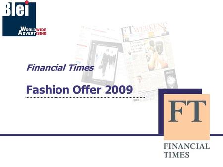 Financial Times Fashion Offer 2009. Fashion Coverage Durante le settimane della moda di Milano, Parigi, New York e Londra, il Financial Times offre una.