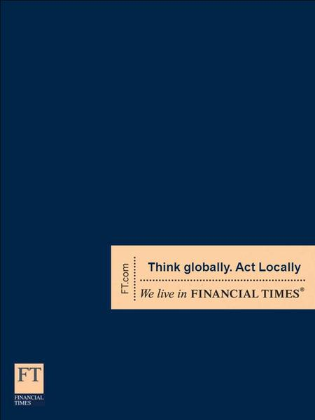 Think globally. Act Locally. Essere visti per primi quando si legge il Financial Times Le partnership con FT sono il modo più economico ed efficace per.