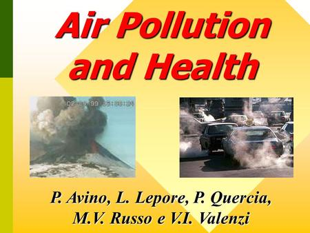 Air Pollution and Health P. Avino, L. Lepore, P. Quercia, M.V. Russo e V.I. Valenzi.