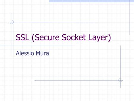 SSL (Secure Socket Layer) Alessio Mura. Introduzione SSL v3.0 Netscape Communication Corporation Funzionalità fondamentali: Privatezza del collegamento.