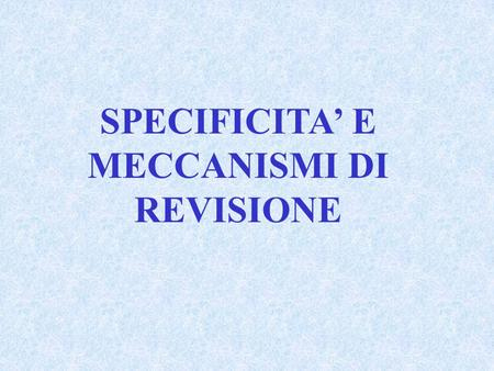 SPECIFICITA' E MECCANISMI DI REVISIONE.