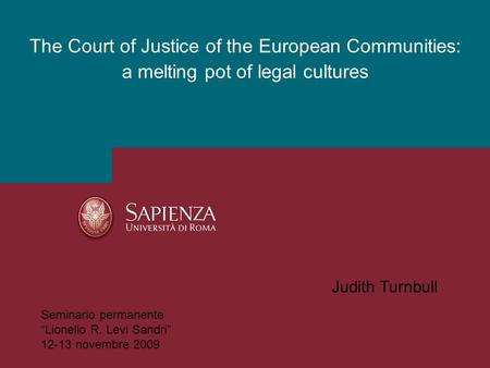 The Court of Justice of the European Communities: a melting pot of legal cultures Judith Turnbull Seminario permanente Lionello R. Levi Sandri 12-13 novembre.