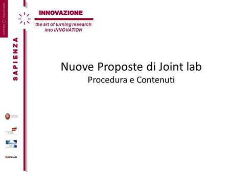 Nuove Proposte di Joint lab Procedura e Contenuti the art of turning research into INNOVATION.
