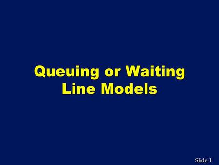 Queuing or Waiting Line Models