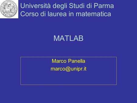 Marco Panella marco@unipr.it MATLAB Marco Panella marco@unipr.it.