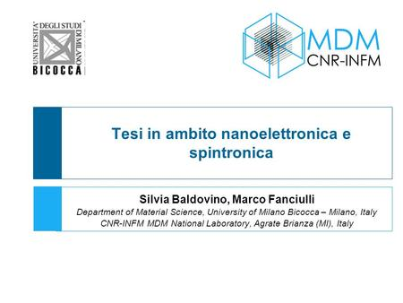 Tesi in ambito nanoelettronica e spintronica Silvia Baldovino, Marco Fanciulli Department of Material Science, University of Milano Bicocca – Milano, Italy.