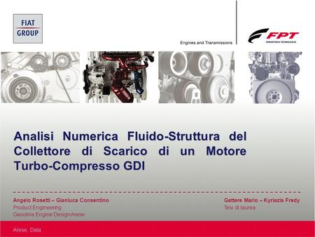 Arese, Data Angelo Rosetti – Gianluca Consentino Gattere Mario – Kyriazis Fredy Product Engineering Tesi di laurea Gasoline Engine Design Arese Analisi.