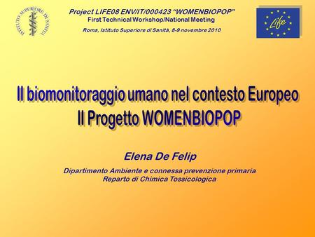 Project LIFE08 ENV/IT/000423 WOMENBIOPOP First Technical Workshop/National Meeting Roma, Istituto Superiore di Sanità, 8-9 novembre 2010 Elena De Felip.