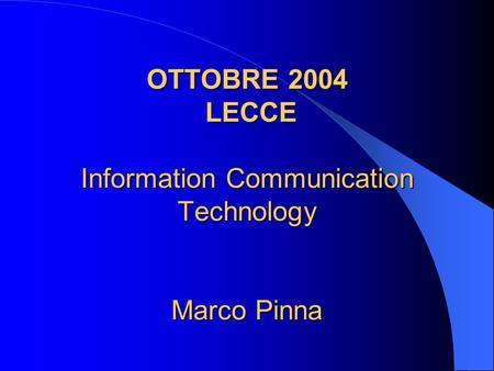 OTTOBRE 2004 LECCE Information Communication Technology Marco Pinna.
