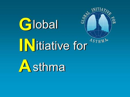 G IN A lobal itiative for sthma lobal itiative for sthma.