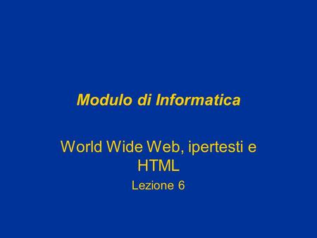 World Wide Web, ipertesti e HTML Lezione 6