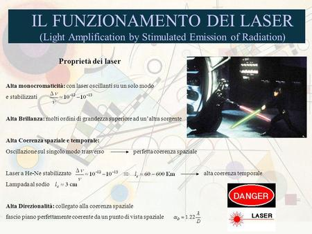 IL FUNZIONAMENTO DEI LASER (Light Amplification by Stimulated Emission of Radiation) Proprietà dei laser Alta monocromaticità: con laser oscillanti su.