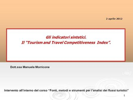 1 Gli indicatori sintetici. Il Tourism and Travel Competitiveness Index. Intervento allinterno del corso Fonti, metodi e strumenti per lanalisi dei flussi.