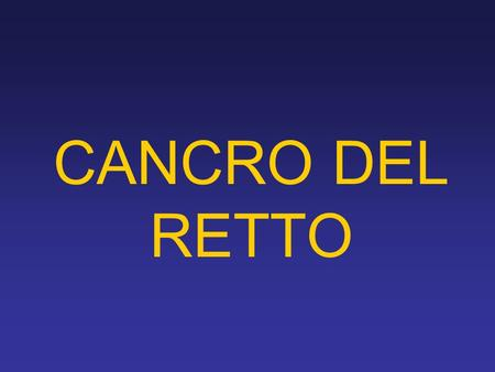 CANCRO DEL RETTO. Surgeon Radiation Oncologist Medical Oncologist Pathologist Radiologist Endoscopist Trattamento multidisciplinare.