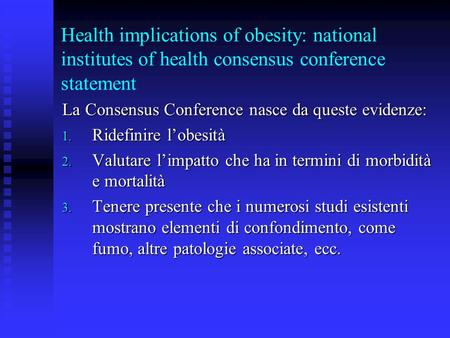 Health implications of obesity: national institutes of health consensus conference statement La Consensus Conference nasce da queste evidenze: 1. Ridefinire.