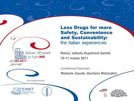 Less Drugs for more Safety, Convenience and Sustainability: the Italian experiences Roma, Istituto Superiore Sanità 10-11 marzo 2011 Conference Chairmen:
