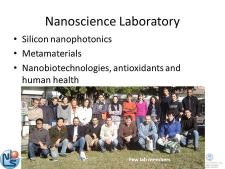Nanoscience Laboratory Silicon nanophotonics Metamaterials Nanobiotechnologies, antioxidants and human health Few lab members.