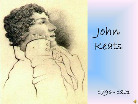 John Keats 1796 - 1821. John Keats 1796was born in London of a family of modest condition nasce a Londra da una famiglia di umili origini 1811studied.
