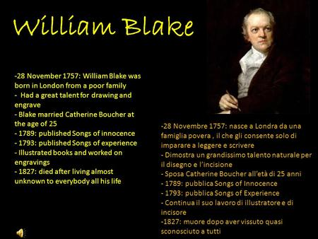 William Blake -28 November 1757: William Blake was born in London from a poor family - Had a great talent for drawing and engrave - Blake married Catherine.
