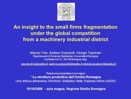 An insight to the small firms fragmentation under the global competition from a machinery industrial district Marzia Freo, Andrea Guizzardi, Giorgio Tassinari.