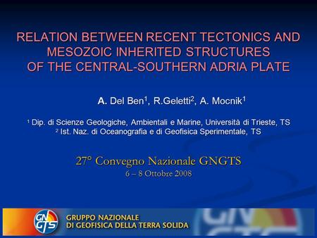 RELATION BETWEEN RECENT TECTONICS AND MESOZOIC INHERITED STRUCTURES OF THE CENTRAL-SOUTHERN ADRIA PLATE A. Del Ben1, R.Geletti2, A. Mocnik1.