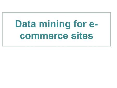 Data mining for e-commerce sites