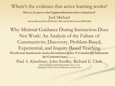 Where's the evidence that active learning works? Dove è la prova che lapprendimento attivo funziona? Joel Michael Advan Physiol Educ 30:159-167, 2006.