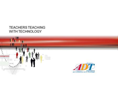 TEACHERS TEACHING WITH TECHNOLOGY TEACHERS TEACHING WITH TECHNOLOGY ADT (TTT Italia)