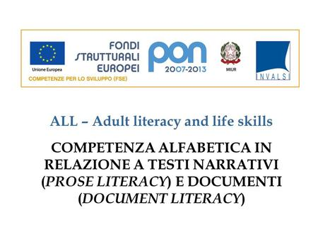 COMPETENZA ALFABETICA IN RELAZIONE A TESTI NARRATIVI ( PROSE LITERACY ) E DOCUMENTI ( DOCUMENT LITERACY ) ALL – Adult literacy and life skills.